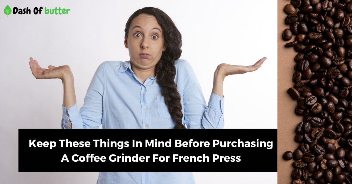 French Press Coffee Grinder Buying Guide