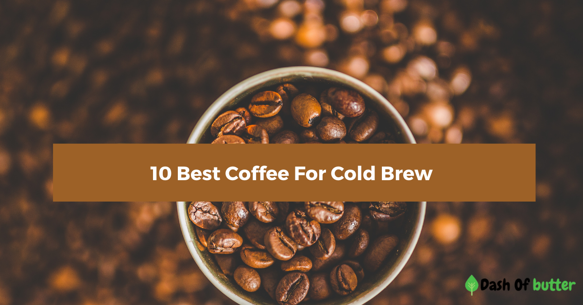 10 best coffee for cold brew